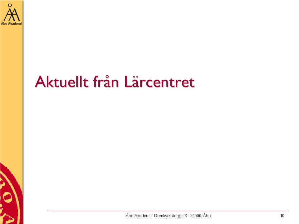 10 Åbo Akademi - Domkyrkotorget 3 - 20500 Åbo10 Aktuellt från Lärcentret