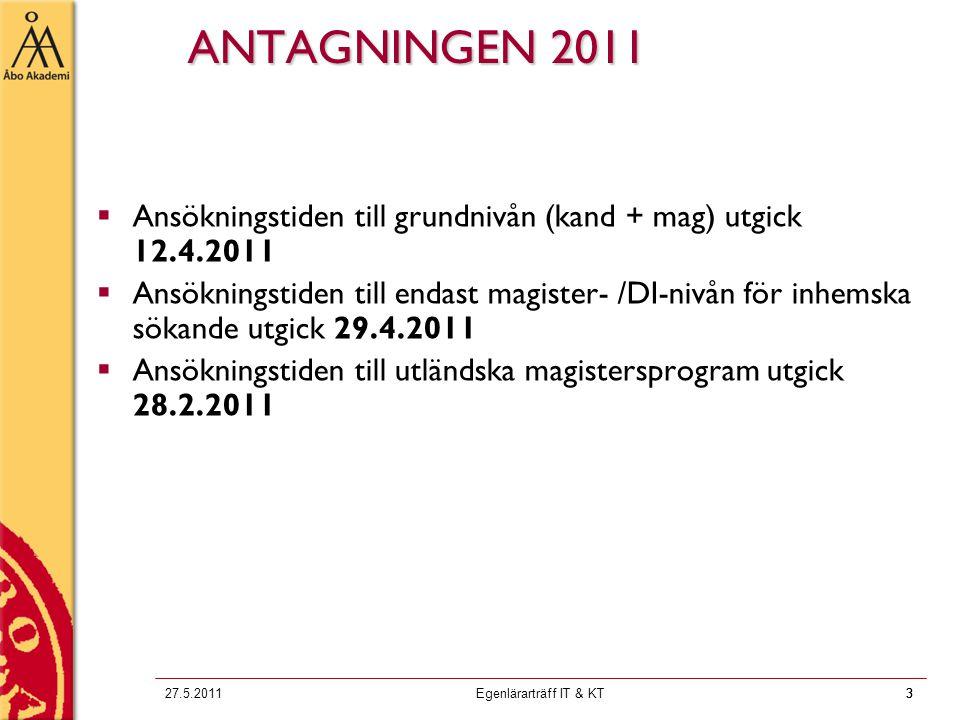 3 327.5.2011Egenlärarträff IT & KT3 ANTAGNINGEN 2011  Ansökningstiden till grundnivån (kand + mag) utgick 12.4.2011  Ansökningstiden till endast magister- /DI-nivån för inhemska sökande utgick 29.4.2011  Ansökningstiden till utländska magistersprogram utgick 28.2.2011