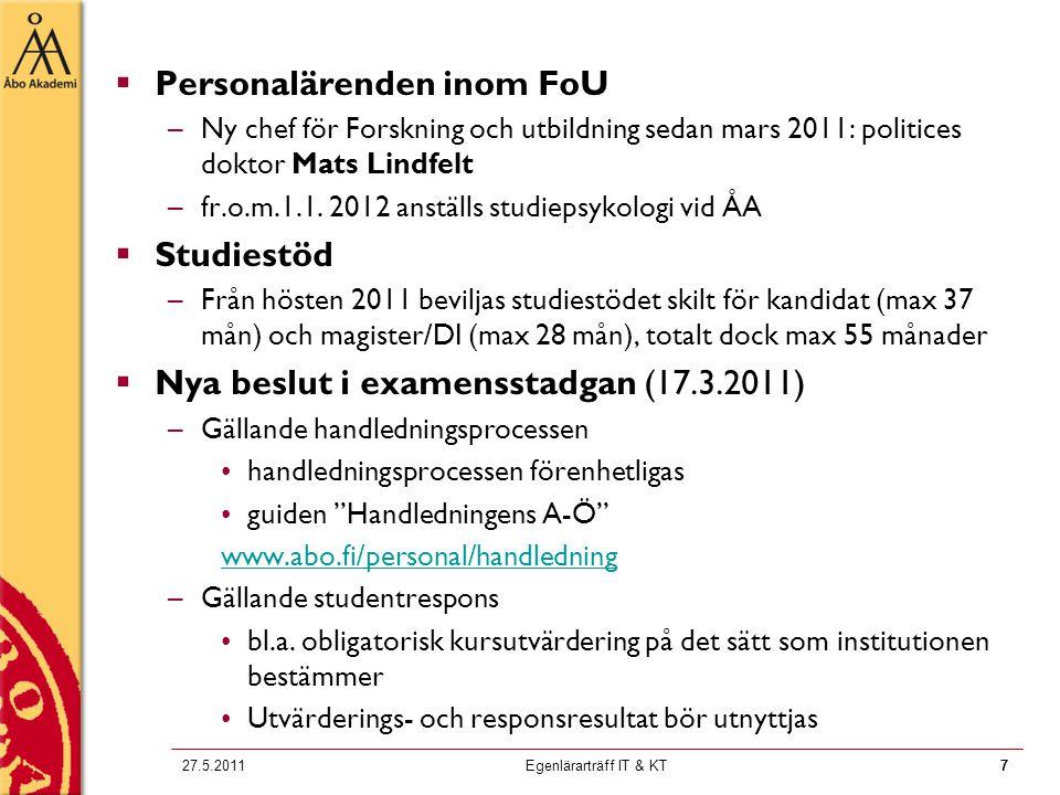 7 727.5.2011Egenlärarträff IT & KT7  Personalärenden inom FoU –Ny chef för Forskning och utbildning sedan mars 2011: politices doktor Mats Lindfelt –fr.o.m.1.1.
