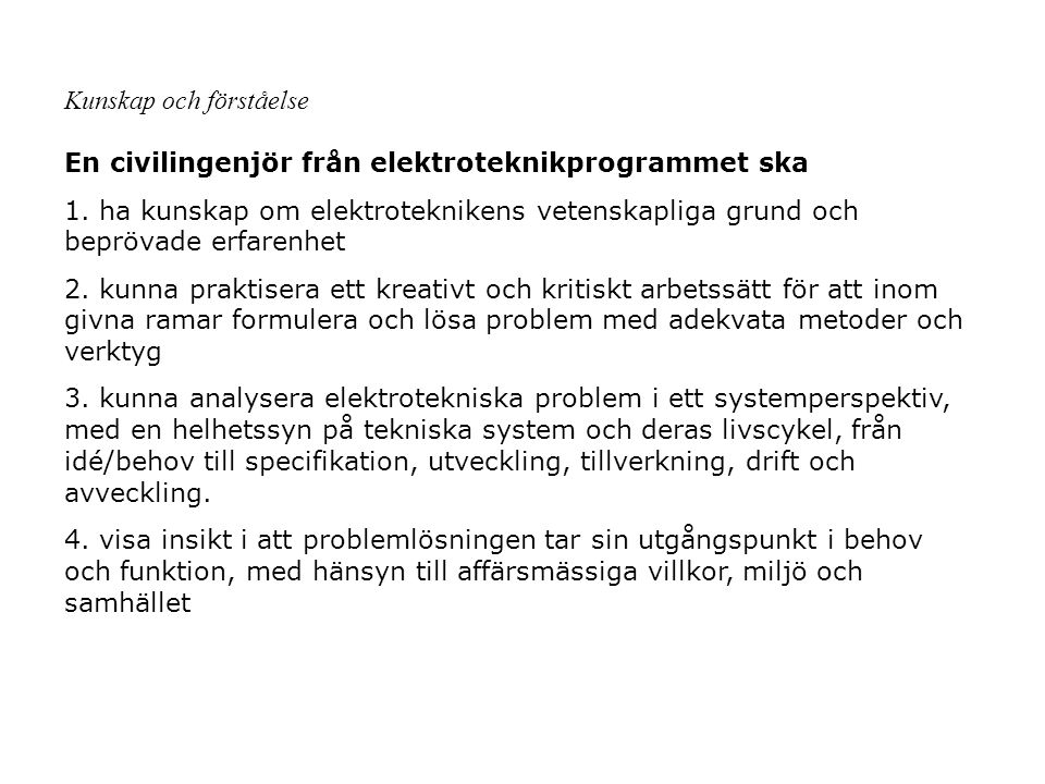 Kunskap och förståelse En civilingenjör från elektroteknikprogrammet ska 1. ha kunskap om elektroteknikens vetenskapliga grund och beprövade erfarenhe