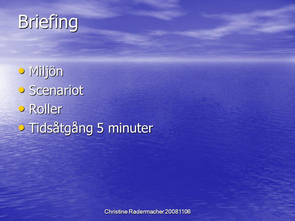 Christine Radermacher 20081106 Briefing Miljön Miljön Scenariot Scenariot Roller Roller Tidsåtgång 5 minuter Tidsåtgång 5 minuter