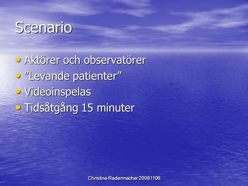 """Christine Radermacher 20081106 Scenario Aktörer och observatörer Aktörer och observatörer """"Levande patienter"""" """"Levande patienter"""" Videoinspelas Videoi"""