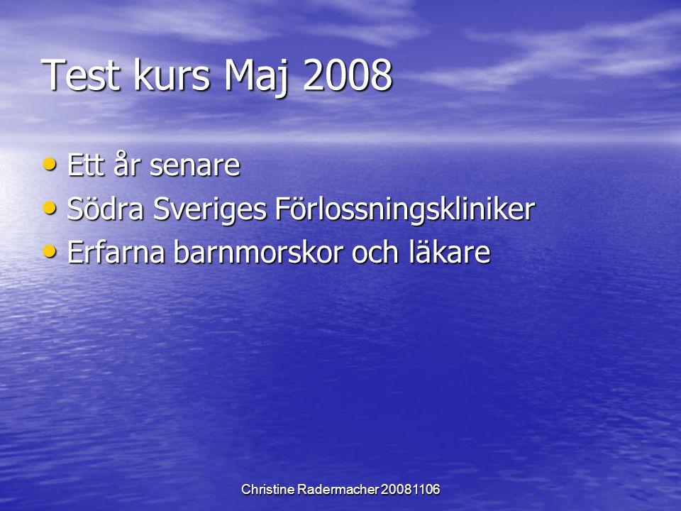 Christine Radermacher 20081106 Test kurs Maj 2008 Ett år senare Ett år senare Södra Sveriges Förlossningskliniker Södra Sveriges Förlossningskliniker