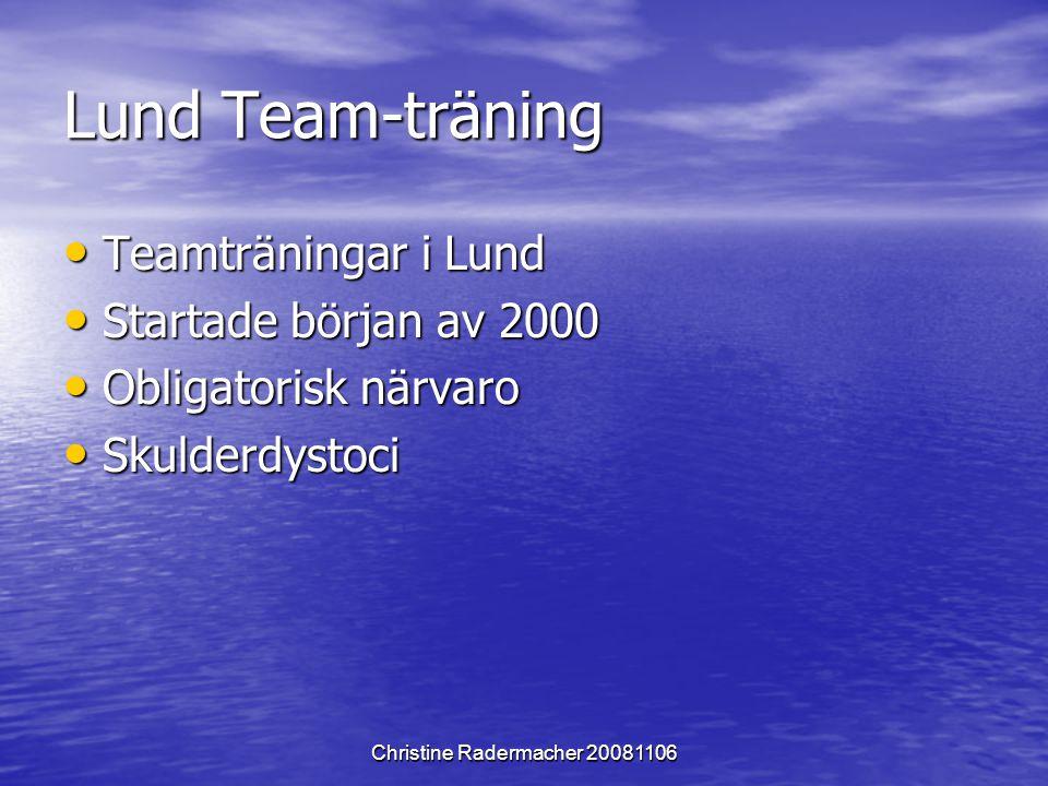 Christine Radermacher 20081106 Lund Team-träning Teamträningar i Lund Teamträningar i Lund Startade början av 2000 Startade början av 2000 Obligatoris