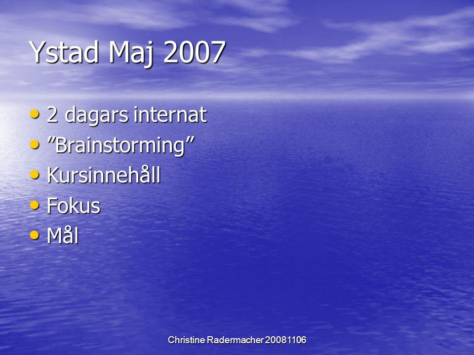 "Christine Radermacher 20081106 Ystad Maj 2007 2 dagars internat 2 dagars internat ""Brainstorming"" ""Brainstorming"" Kursinnehåll Kursinnehåll Fokus Foku"