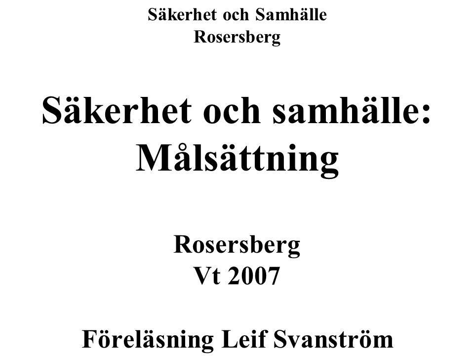 Säkerhet och Samhälle Rosersberg Säkerhet och samhälle: Målsättning Rosersberg Vt 2007 Föreläsning Leif Svanström