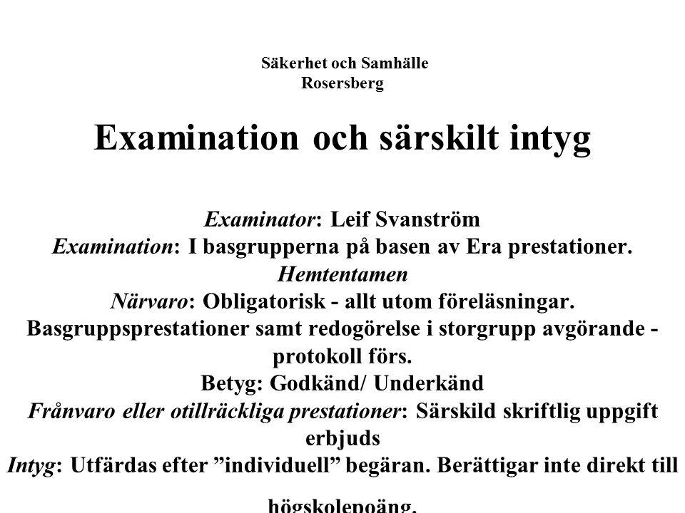 Säkerhet och Samhälle Rosersberg Examination och särskilt intyg Examinator: Leif Svanström Examination: I basgrupperna på basen av Era prestationer.
