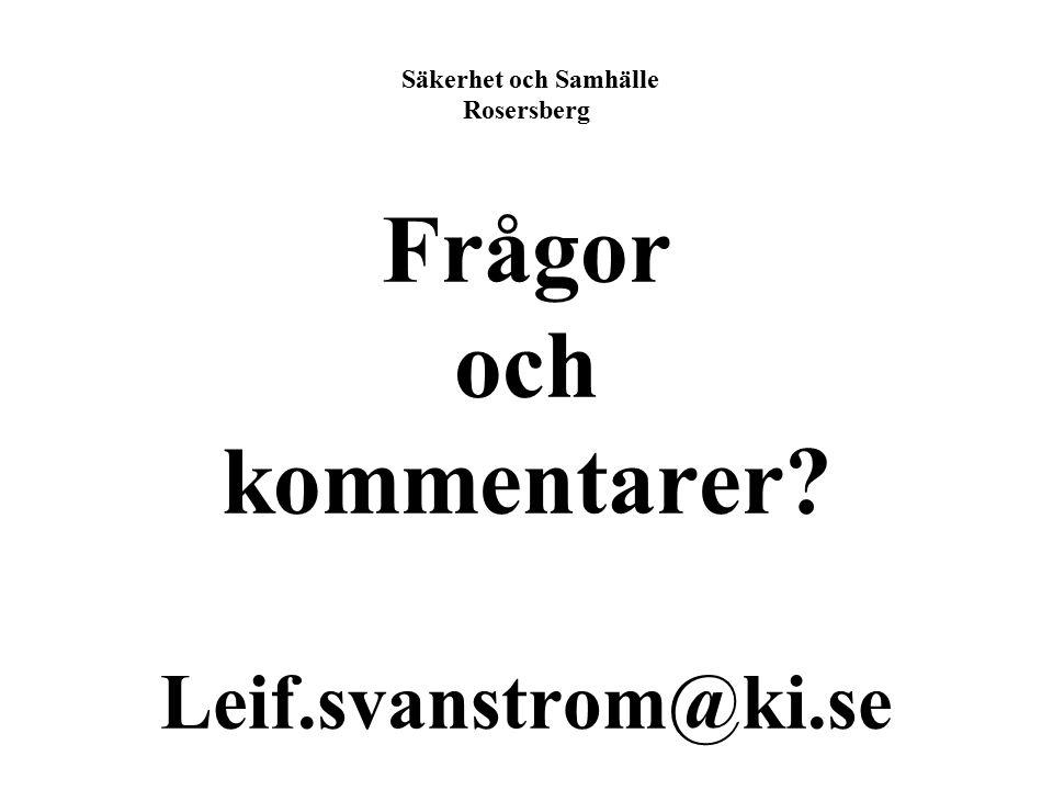 Säkerhet och Samhälle Rosersberg Frågor och kommentarer Leif.svanstrom@ki.se