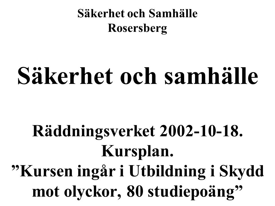 Säkerhet och Samhälle Rosersberg Säkerhet och samhälle Räddningsverket 2002-10-18.