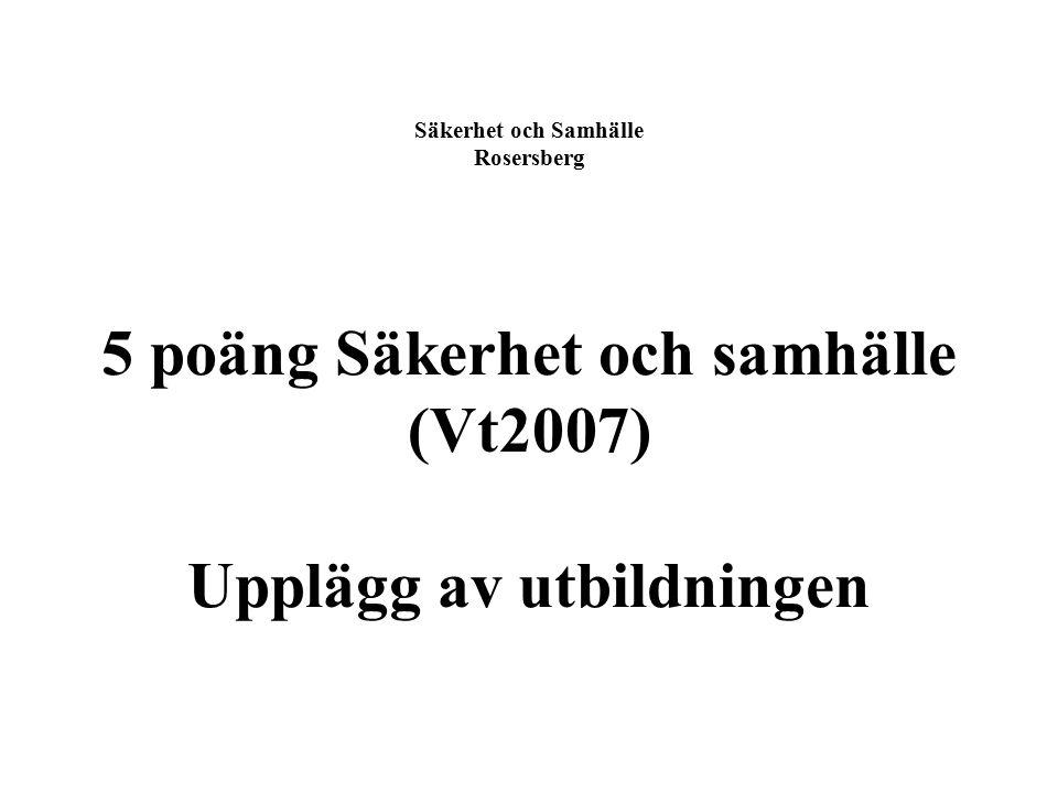 Säkerhet och Samhälle Rosersberg 5 poäng Säkerhet och samhälle (Vt2007) Upplägg av utbildningen