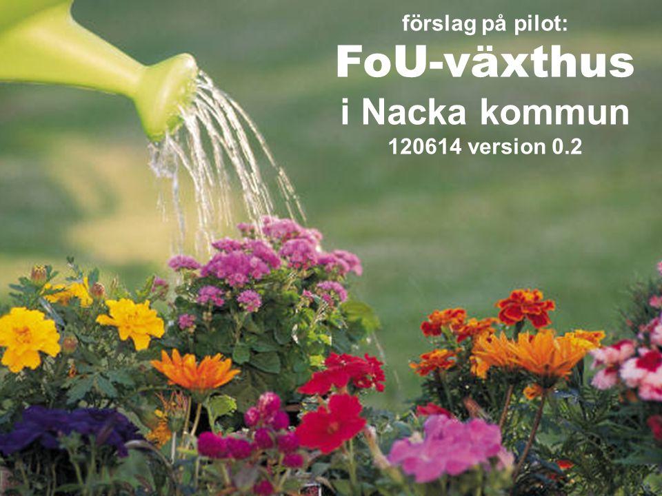 förslag på pilot: FoU-växthus i Nacka kommun 120614 version 0.2