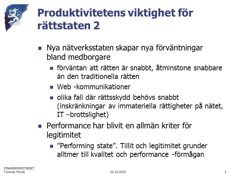 FINANSMINISTERIET 20.10.2003Tuomas Pöysti3 Produktivitetens viktighet för rättstaten 2 Nya nätverksstaten skapar nya förväntningar bland medborgare fö
