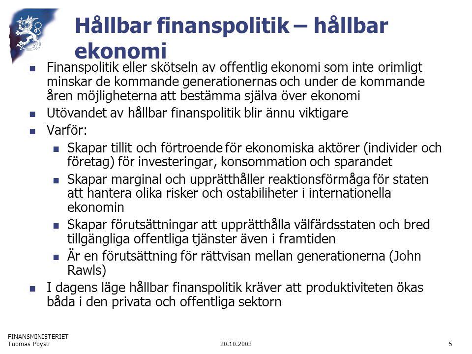 FINANSMINISTERIET 20.10.2003Tuomas Pöysti5 Hållbar finanspolitik – hållbar ekonomi Finanspolitik eller skötseln av offentlig ekonomi som inte orimligt