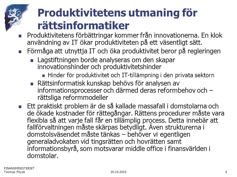 FINANSMINISTERIET 20.10.2003Tuomas Pöysti6 Produktivitetens utmaning för rättsinformatiker Produktivitetens förbättringar kommer från innovationerna.