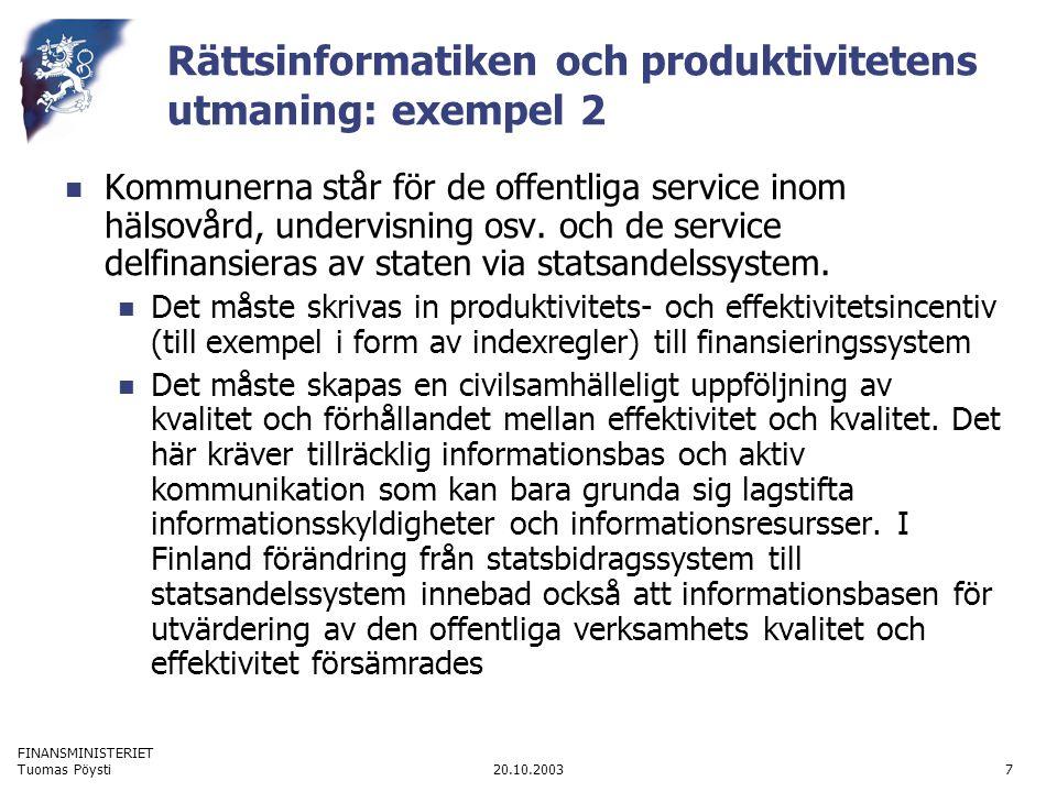 FINANSMINISTERIET 20.10.2003Tuomas Pöysti7 Rättsinformatiken och produktivitetens utmaning: exempel 2 Kommunerna står för de offentliga service inom h