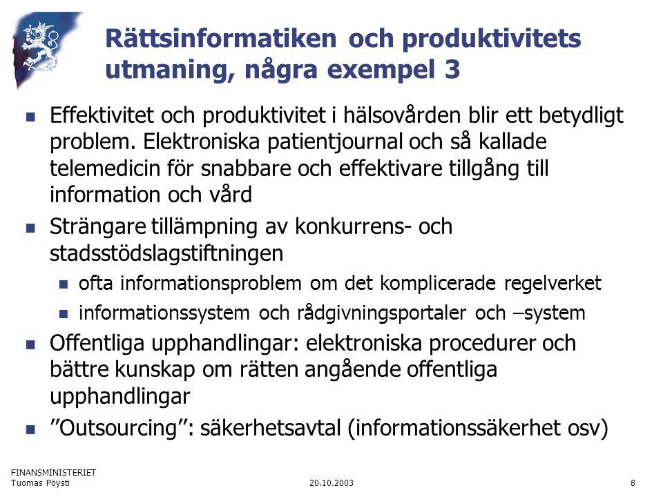 FINANSMINISTERIET 20.10.2003Tuomas Pöysti8 Rättsinformatiken och produktivitets utmaning, några exempel 3 Effektivitet och produktivitet i hälsovården