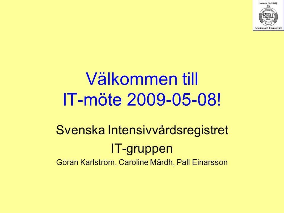 Välkommen till IT-möte 2009-05-08! Svenska Intensivvårdsregistret IT-gruppen Göran Karlström, Caroline Mårdh, Pall Einarsson