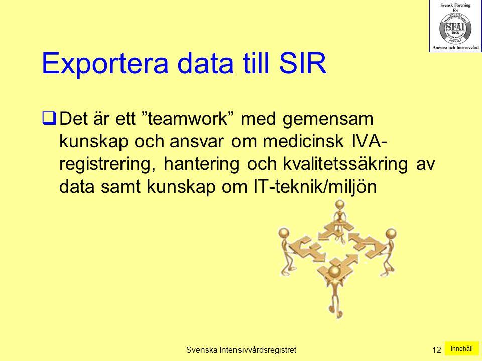 """Svenska Intensivvårdsregistret12 Exportera data till SIR  Det är ett """"teamwork"""" med gemensam kunskap och ansvar om medicinsk IVA- registrering, hante"""