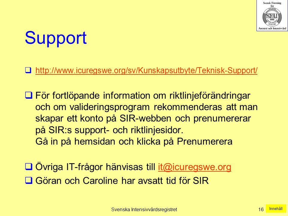 Svenska Intensivvårdsregistret16 Support  http://www.icuregswe.org/sv/Kunskapsutbyte/Teknisk-Support/ http://www.icuregswe.org/sv/Kunskapsutbyte/Tekn