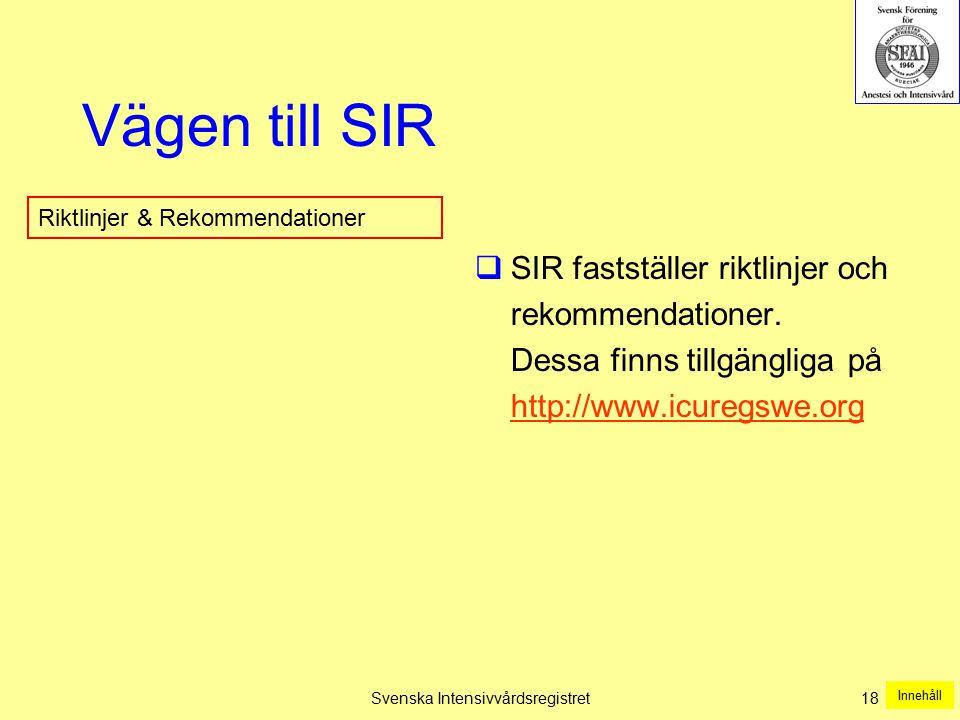 Svenska Intensivvårdsregistret 18 Vägen till SIR  SIR fastställer riktlinjer och rekommendationer. Dessa finns tillgängliga på http://www.icuregswe.o