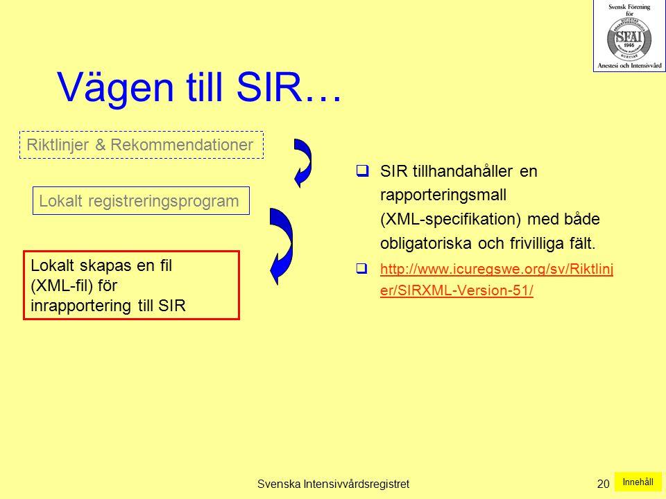 Svenska Intensivvårdsregistret 20 Vägen till SIR…  SIR tillhandahåller en rapporteringsmall (XML-specifikation) med både obligatoriska och frivilliga