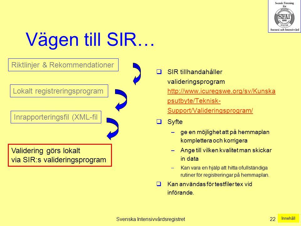 Svenska Intensivvårdsregistret 22 Vägen till SIR…  SIR tillhandahåller valideringsprogram http://www.icuregswe.org/sv/Kunska psutbyte/Teknisk- Suppor