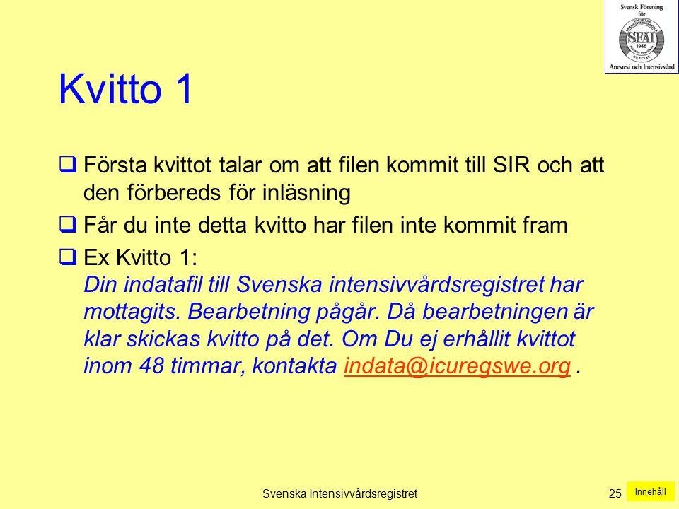 Svenska Intensivvårdsregistret25 Kvitto 1  Första kvittot talar om att filen kommit till SIR och att den förbereds för inläsning  Får du inte detta