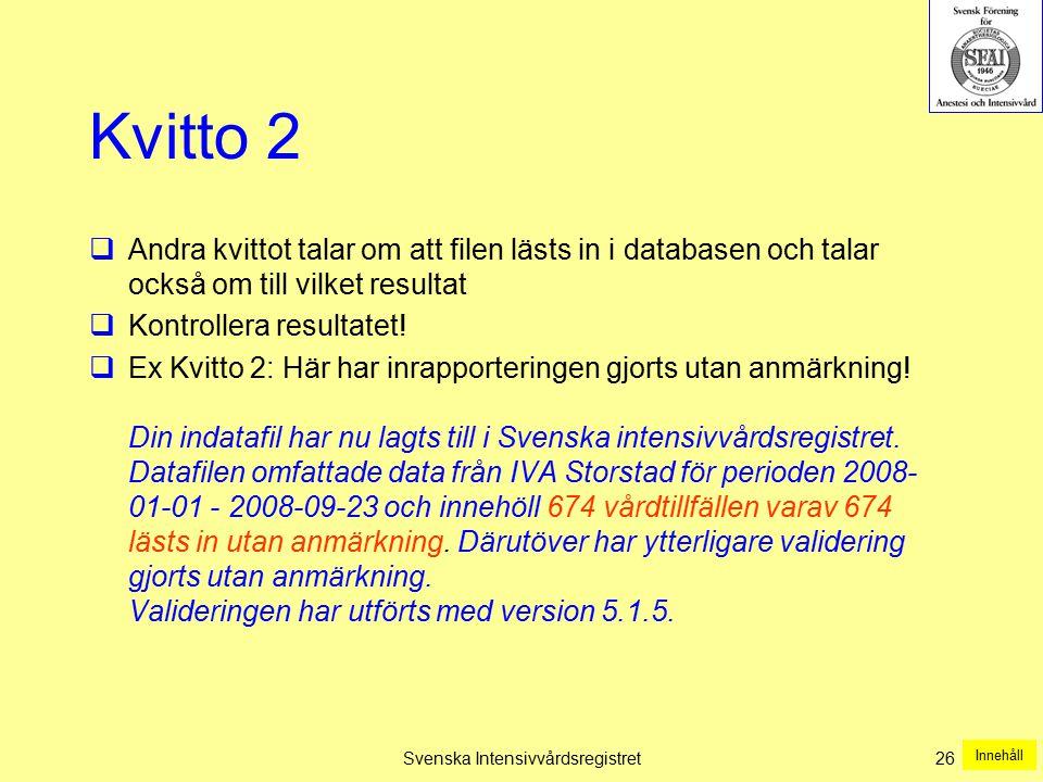 Svenska Intensivvårdsregistret26 Kvitto 2  Andra kvittot talar om att filen lästs in i databasen och talar också om till vilket resultat  Kontroller