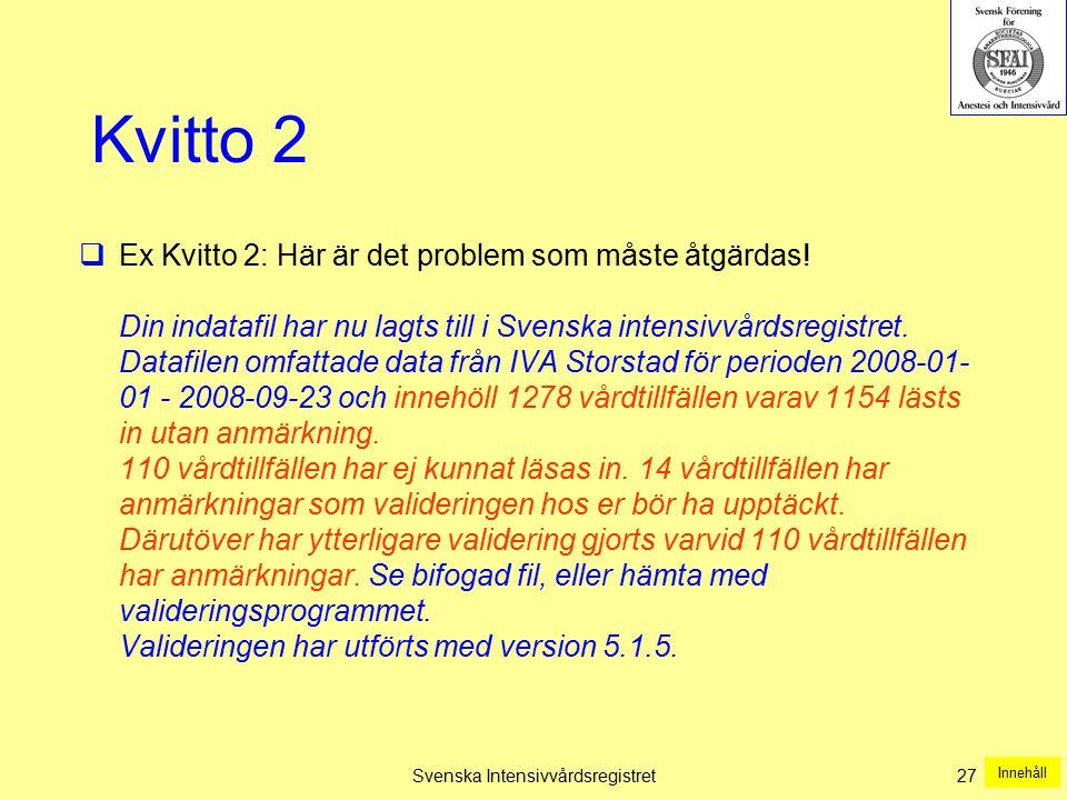 Svenska Intensivvårdsregistret27 Kvitto 2  Ex Kvitto 2: Här är det problem som måste åtgärdas! Din indatafil har nu lagts till i Svenska intensivvård