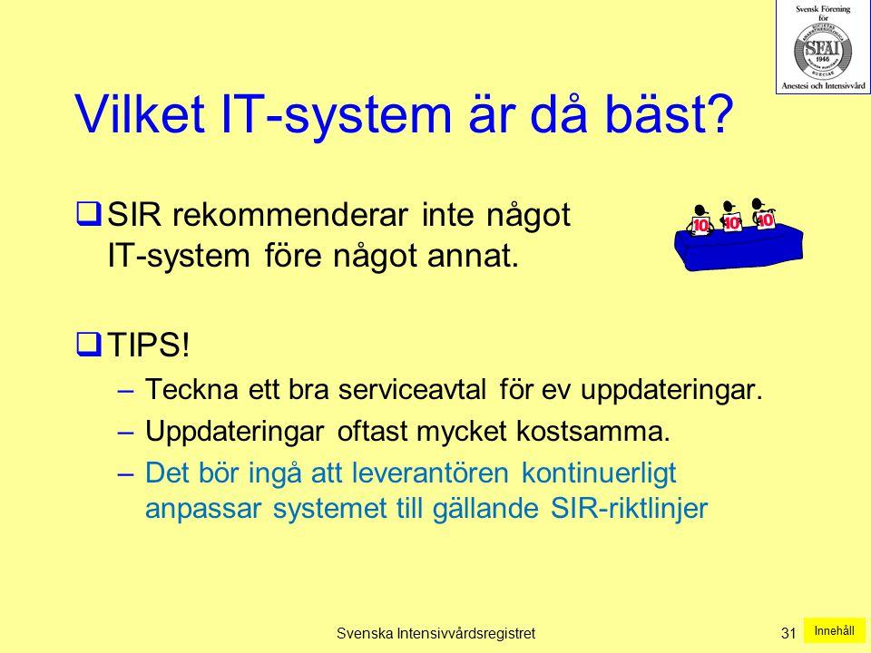 Svenska Intensivvårdsregistret31 Vilket IT-system är då bäst?  SIR rekommenderar inte något IT-system före något annat.  TIPS! –Teckna ett bra servi