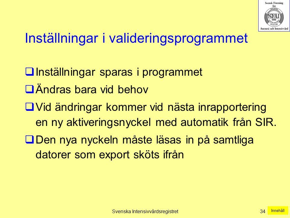 Svenska Intensivvårdsregistret34 Inställningar i valideringsprogrammet  Inställningar sparas i programmet  Ändras bara vid behov  Vid ändringar kom