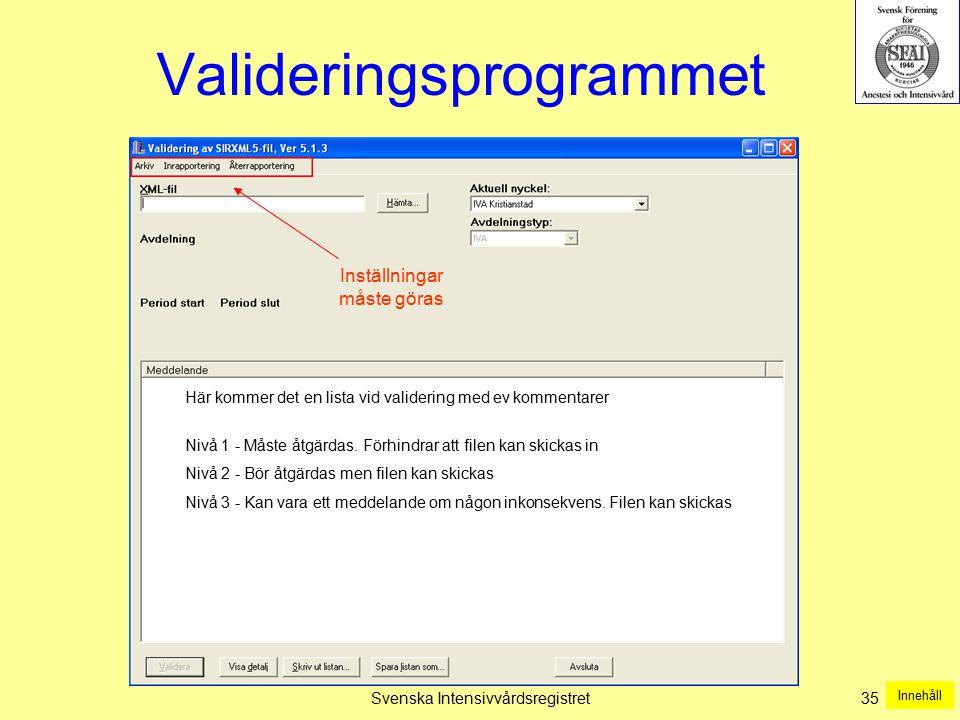 Svenska Intensivvårdsregistret35 Valideringsprogrammet Här kommer det en lista vid validering med ev kommentarer Nivå 1 - Måste åtgärdas. Förhindrar a
