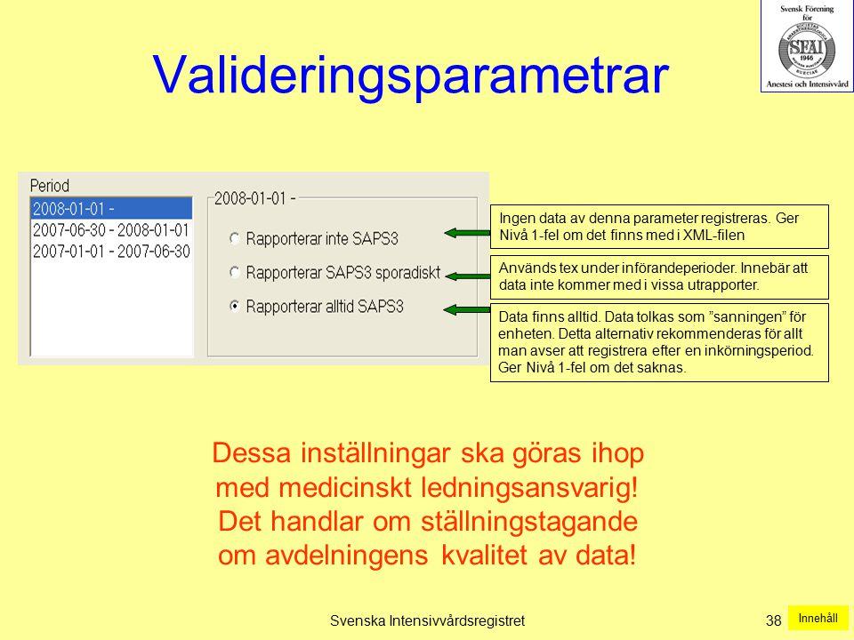Svenska Intensivvårdsregistret38 Valideringsparametrar Används tex under införandeperioder. Innebär att data inte kommer med i vissa utrapporter. Data