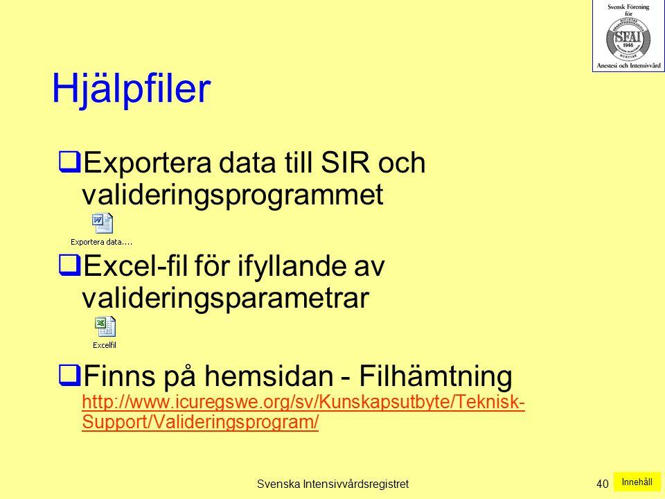 Svenska Intensivvårdsregistret40 Hjälpfiler  Exportera data till SIR och valideringsprogrammet  Excel-fil för ifyllande av valideringsparametrar  F