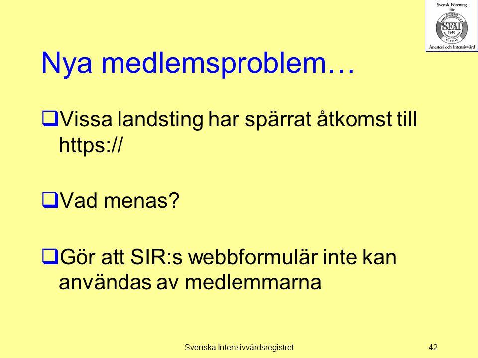 Nya medlemsproblem…  Vissa landsting har spärrat åtkomst till https://  Vad menas?  Gör att SIR:s webbformulär inte kan användas av medlemmarna Sve