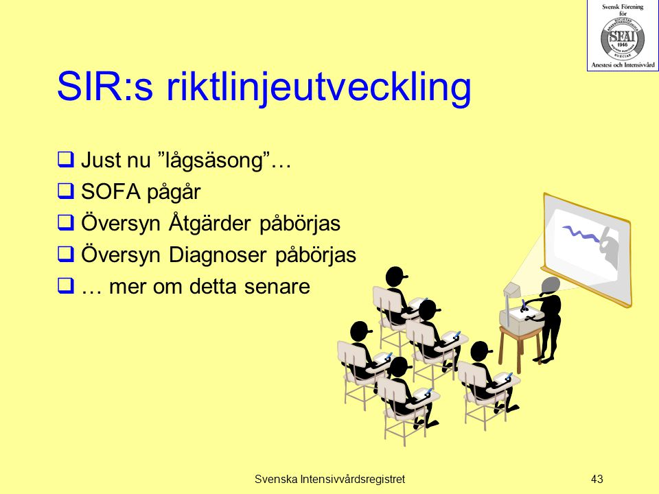 """SIR:s riktlinjeutveckling  Just nu """"lågsäsong""""…  SOFA pågår  Översyn Åtgärder påbörjas  Översyn Diagnoser påbörjas  … mer om detta senare Svenska"""