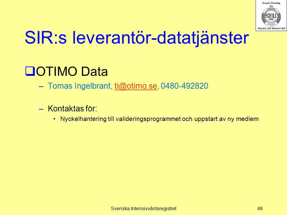 SIR:s leverantör-datatjänster  OTIMO Data –Tomas Ingelbrant, ti@otimo.se, 0480-492820ti@otimo.se –Kontaktas för: Nyckelhantering till valideringsprog