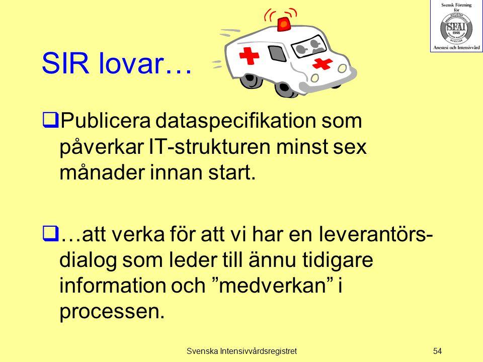 SIR lovar…  Publicera dataspecifikation som påverkar IT-strukturen minst sex månader innan start.  …att verka för att vi har en leverantörs- dialog