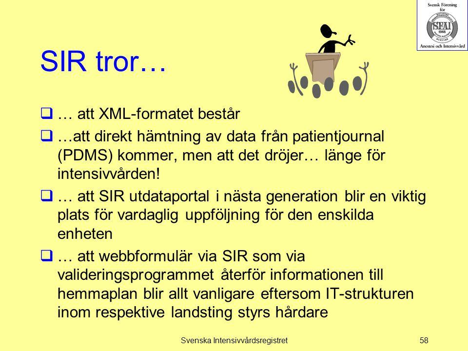 SIR tror…  … att XML-formatet består  …att direkt hämtning av data från patientjournal (PDMS) kommer, men att det dröjer… länge för intensivvården!