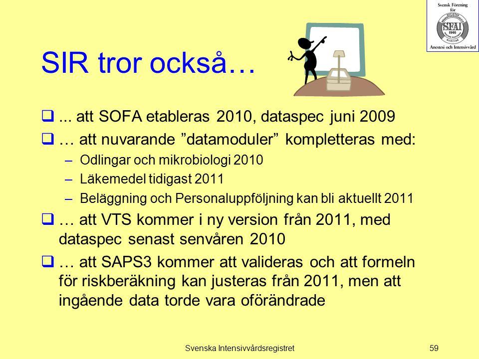 """SIR tror också… ... att SOFA etableras 2010, dataspec juni 2009  … att nuvarande """"datamoduler"""" kompletteras med: –Odlingar och mikrobiologi 2010 –Lä"""