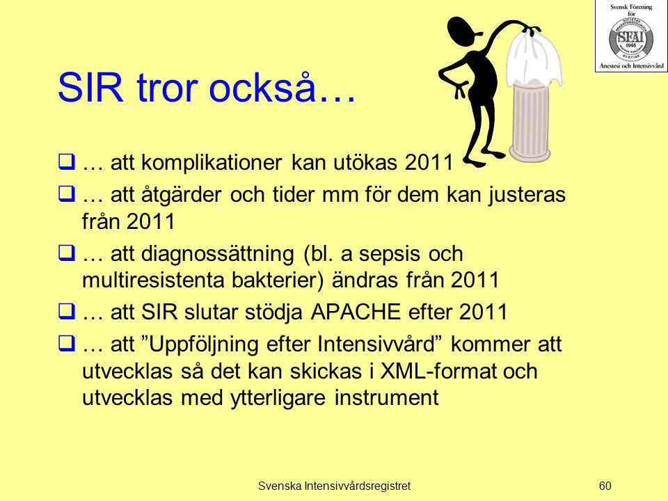SIR tror också…  … att komplikationer kan utökas 2011  … att åtgärder och tider mm för dem kan justeras från 2011  … att diagnossättning (bl. a sep