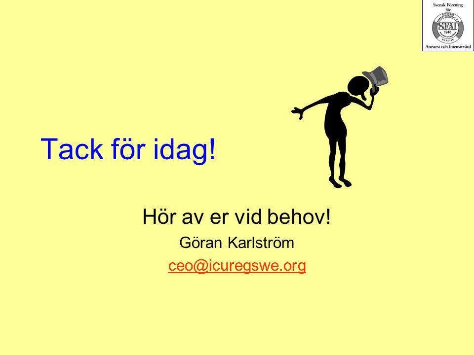 Tack för idag! Hör av er vid behov! Göran Karlström ceo@icuregswe.org