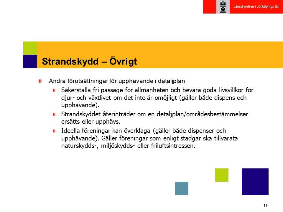 19 Strandskydd – Övrigt Andra förutsättningar för upphävande i detaljplan Säkerställa fri passage för allmänheten och bevara goda livsvillkor för djur