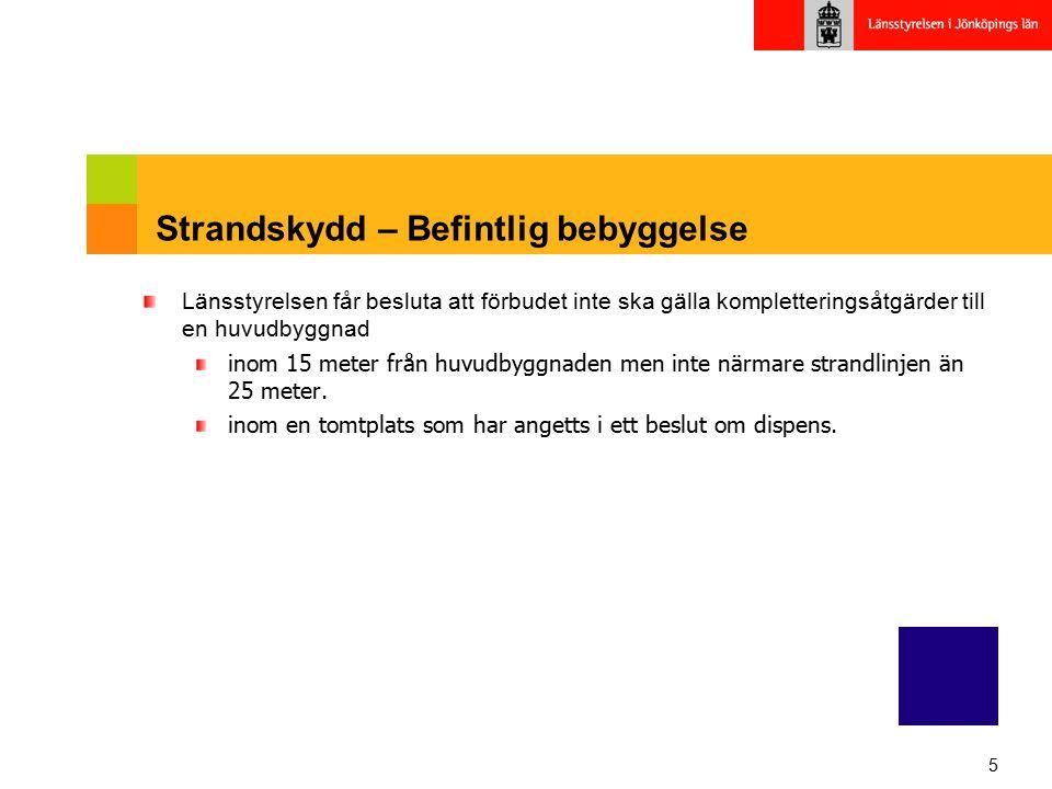 5 Strandskydd – Befintlig bebyggelse Länsstyrelsen får besluta att förbudet inte ska gälla kompletteringsåtgärder till en huvudbyggnad inom 15 meter f