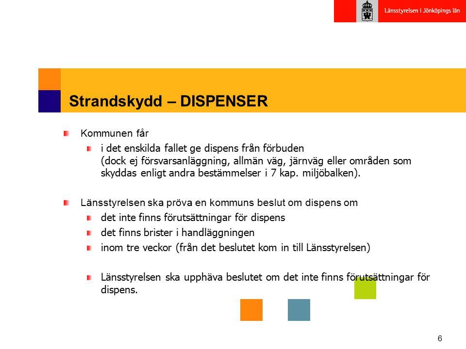 6 Strandskydd – DISPENSER Kommunen får i det enskilda fallet ge dispens från förbuden (dock ej försvarsanläggning, allmän väg, järnväg eller områden s
