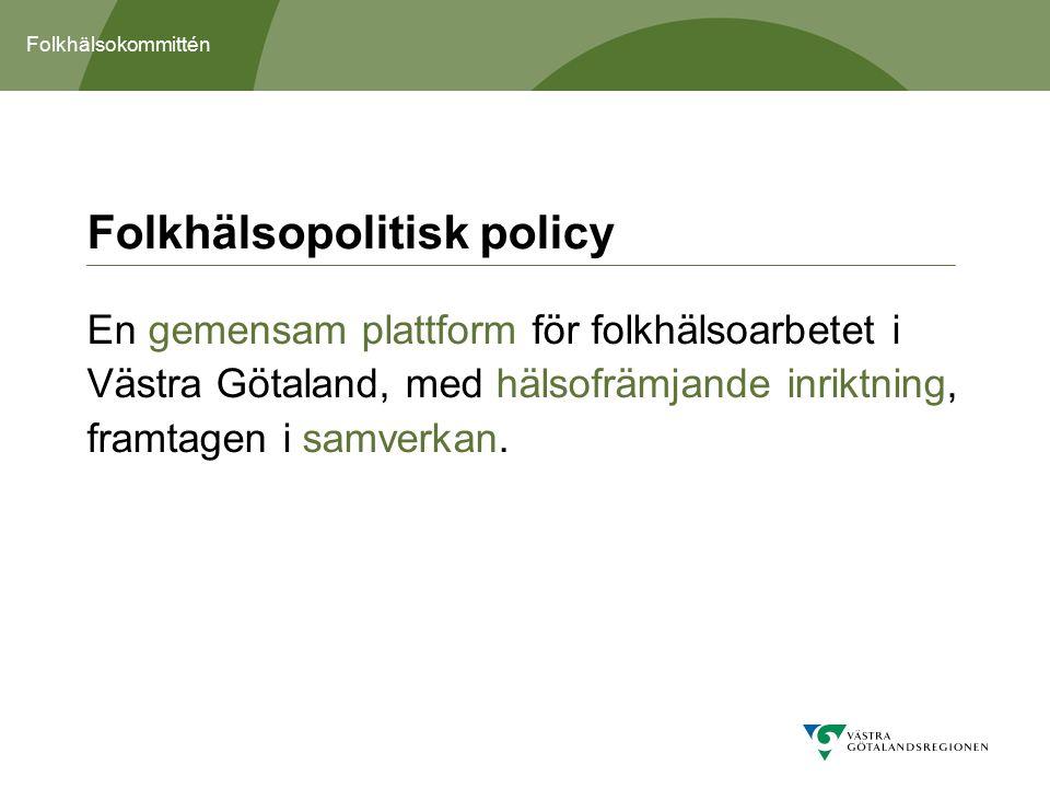 Folkhälsokommittén Folkhälsopolitisk policy En gemensam plattform för folkhälsoarbetet i Västra Götaland, med hälsofrämjande inriktning, framtagen i samverkan.