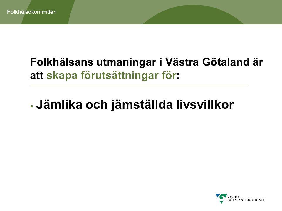 Folkhälsokommittén  Jämlika och jämställda livsvillkor Folkhälsans utmaningar i Västra Götaland är att skapa förutsättningar för: