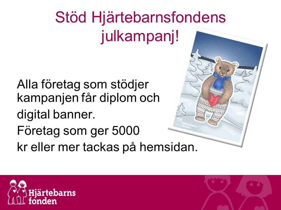 Stöd Hjärtebarnsfondens julkampanj! Alla företag som stödjer kampanjen får diplom och digital banner. Företag som ger 5000 kr eller mer tackas på hems
