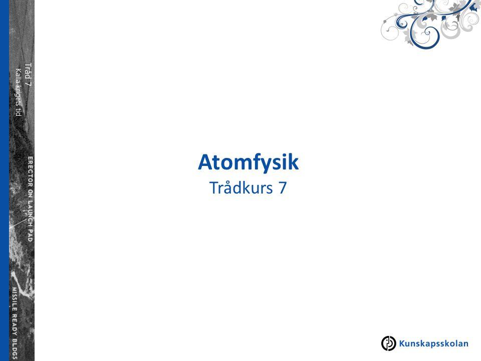 Atomfysik Trådkurs 7