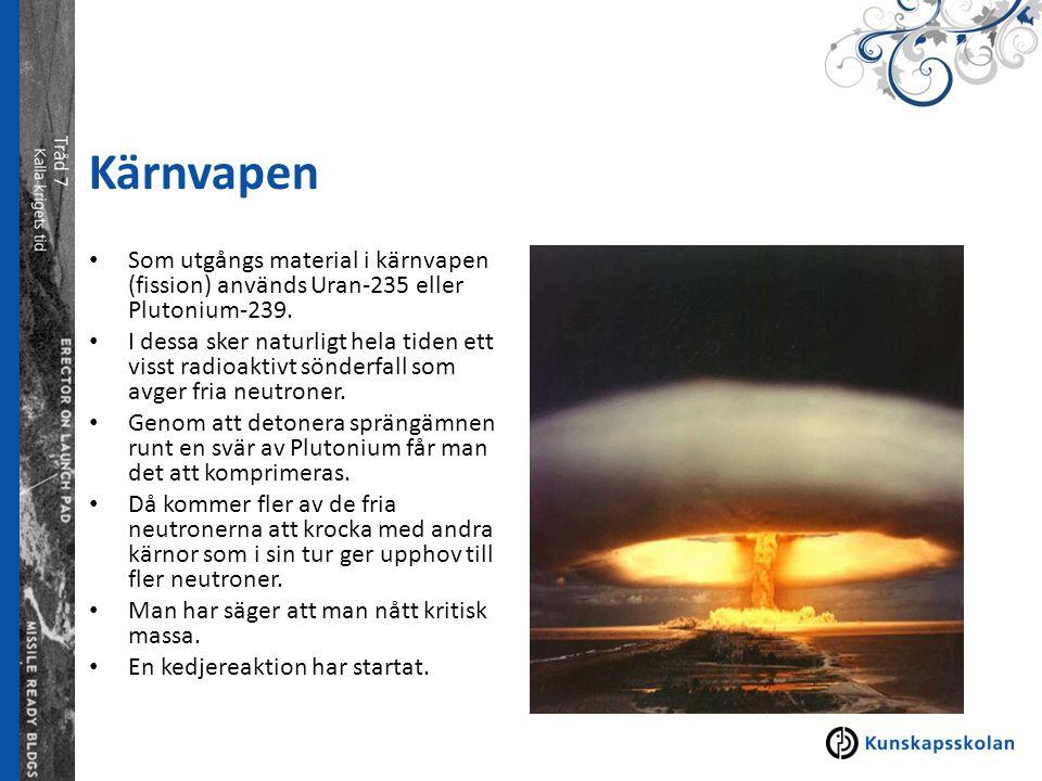 Kärnvapen Som utgångs material i kärnvapen (fission) används Uran-235 eller Plutonium-239. I dessa sker naturligt hela tiden ett visst radioaktivt sön